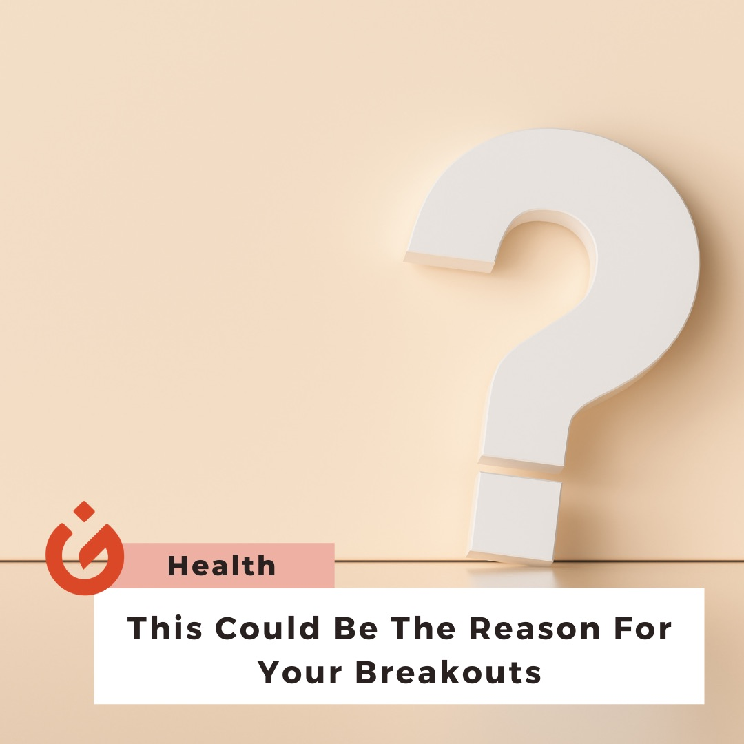 This Could be the Reason for Your Breakouts